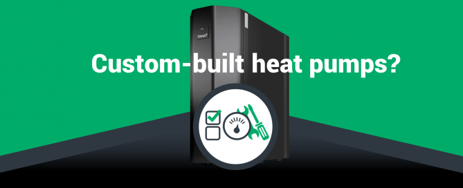 Custom-built heat pumps