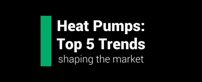 Top 5 Heat Pump Trends