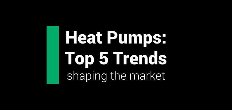 Top 5 Heat Pump Trends